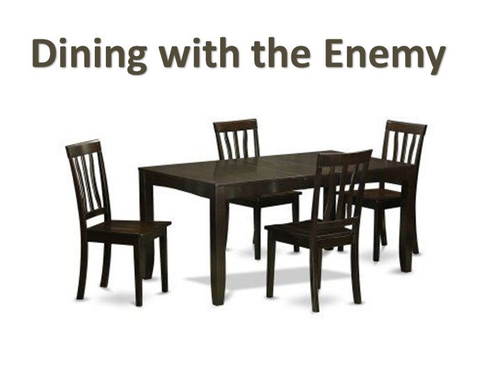 Dining with the Enemy
