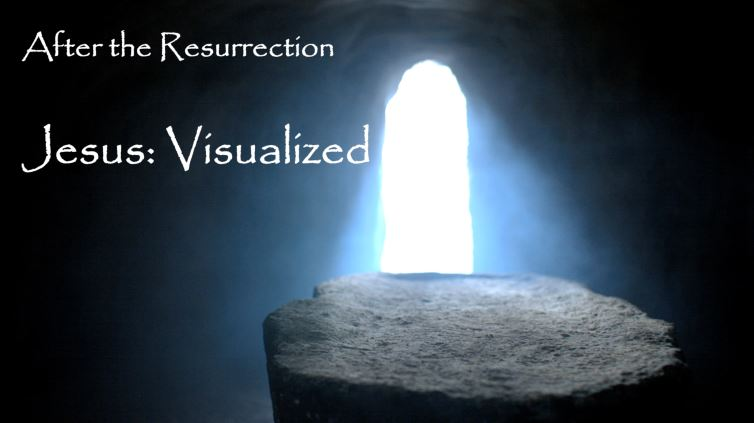 After the Resurrection Jesus: Visualized