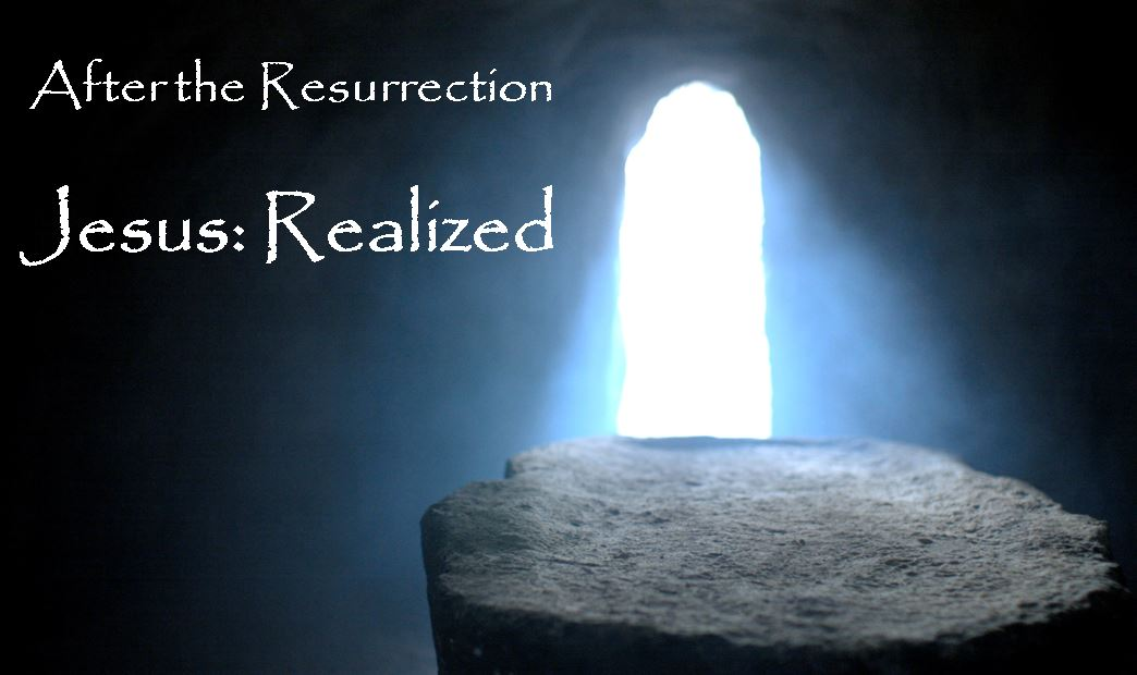 After the Resurrection Jesus:Realized