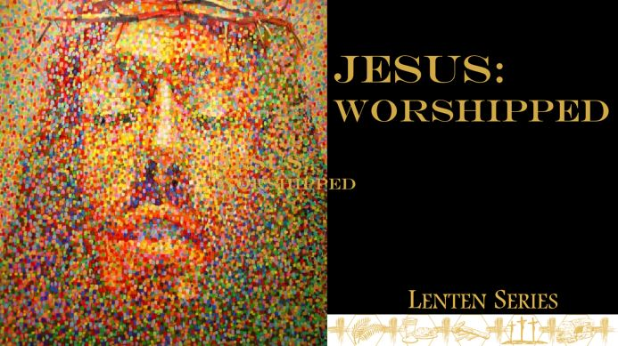 JESUS:Worshipped