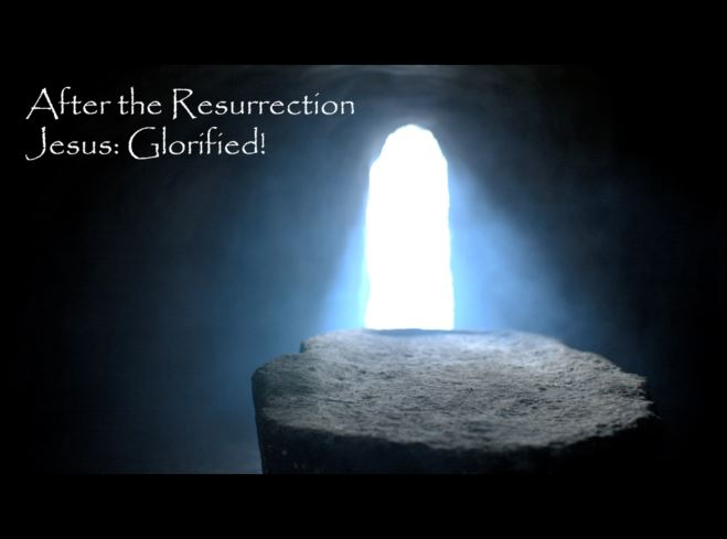 After the Resurrection Jesus: Glorified!