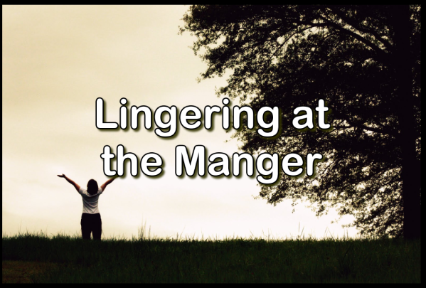 Lingering at the Manger