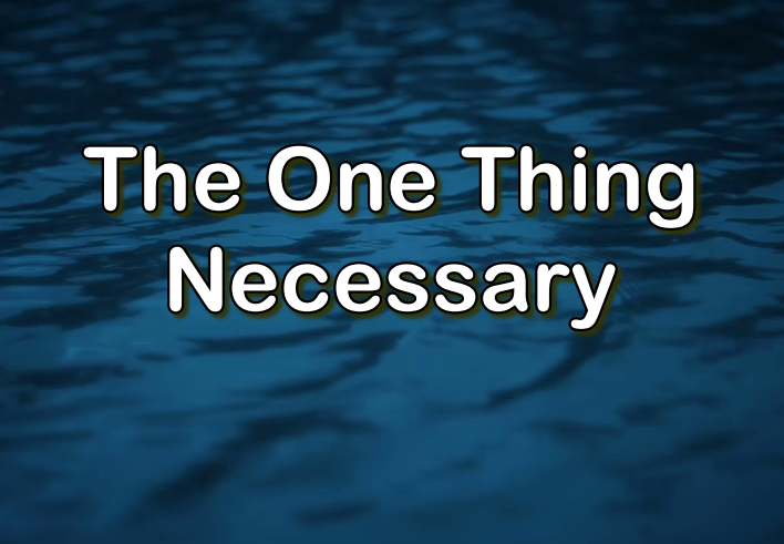 The One Thing Necessary