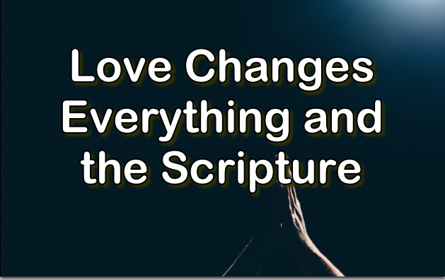 Love Changes Everything and the Scripture
