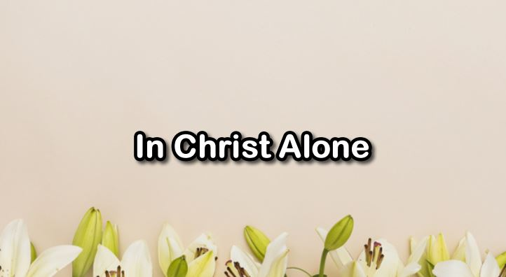 [Easter Sunday] In Christ Alone