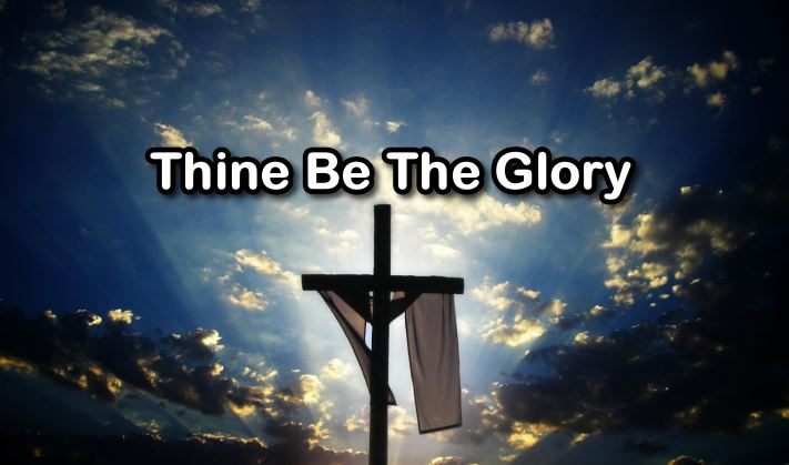 [Easter Sunday] Thine Be The Glory