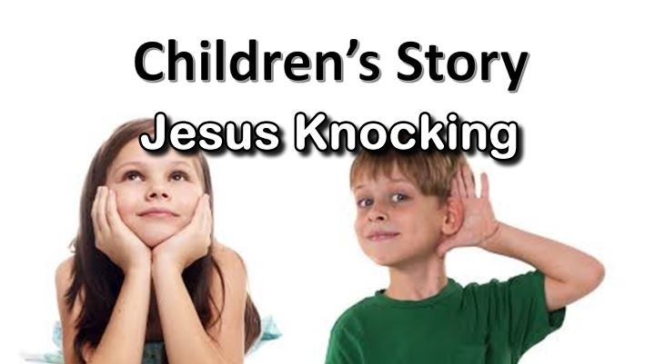 "[Easter Sunday] Children's Story ""Jesus Knocking"""