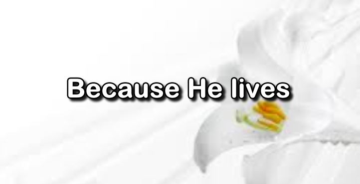 [Easter Sunday]Because He Lives