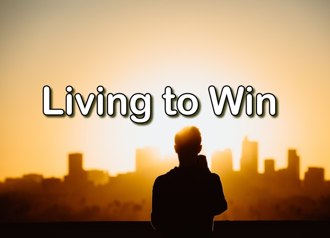 Living to Win